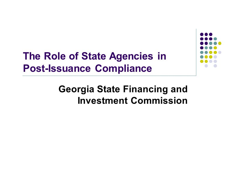 The Role of State Agencies in Post-Issuance Compliance Georgia State Financing and Investment Commission