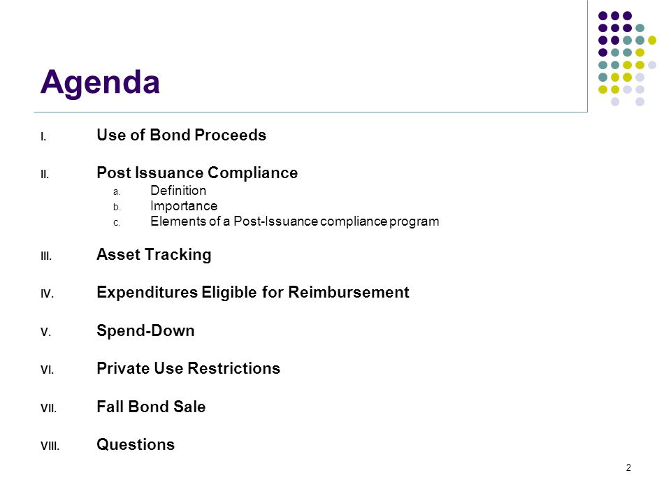 Agenda I. Use of Bond Proceeds II. Post Issuance Compliance a. Definition b. Importance c. Elements of a Post-Issuance compliance program III. Asset T