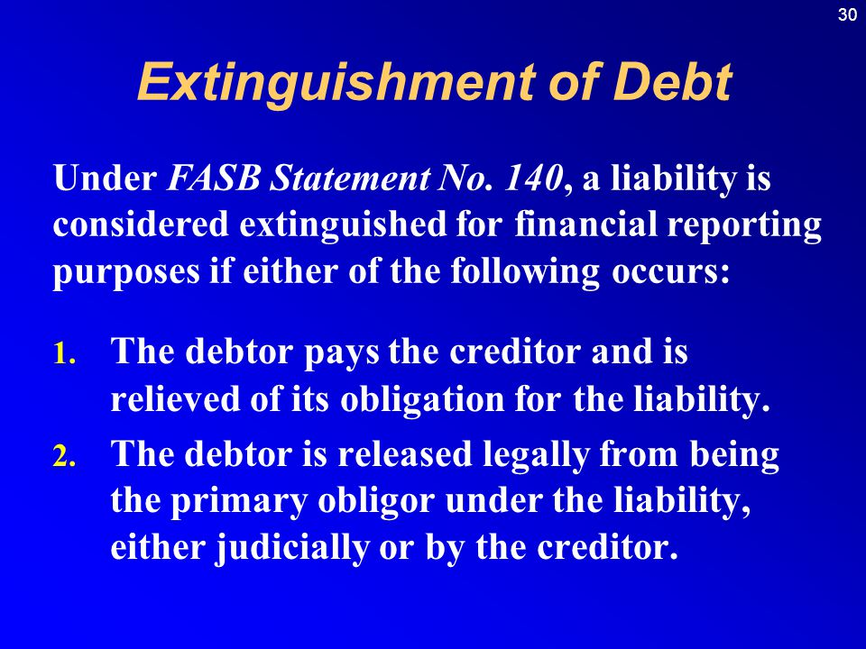 30 1.The debtor pays the creditor and is relieved of its obligation for the liability.