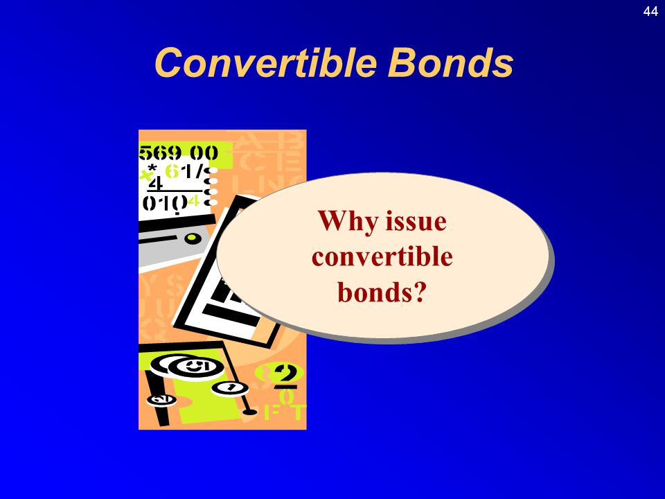 44 Why issue convertible bonds? Convertible Bonds