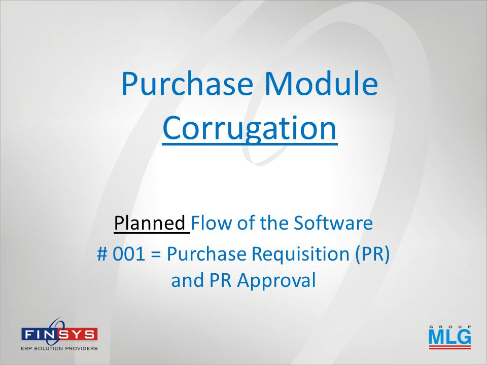 Purchase Module Corrugation Planned Flow of the Software # 001 = Purchase Requisition (PR) and PR Approval