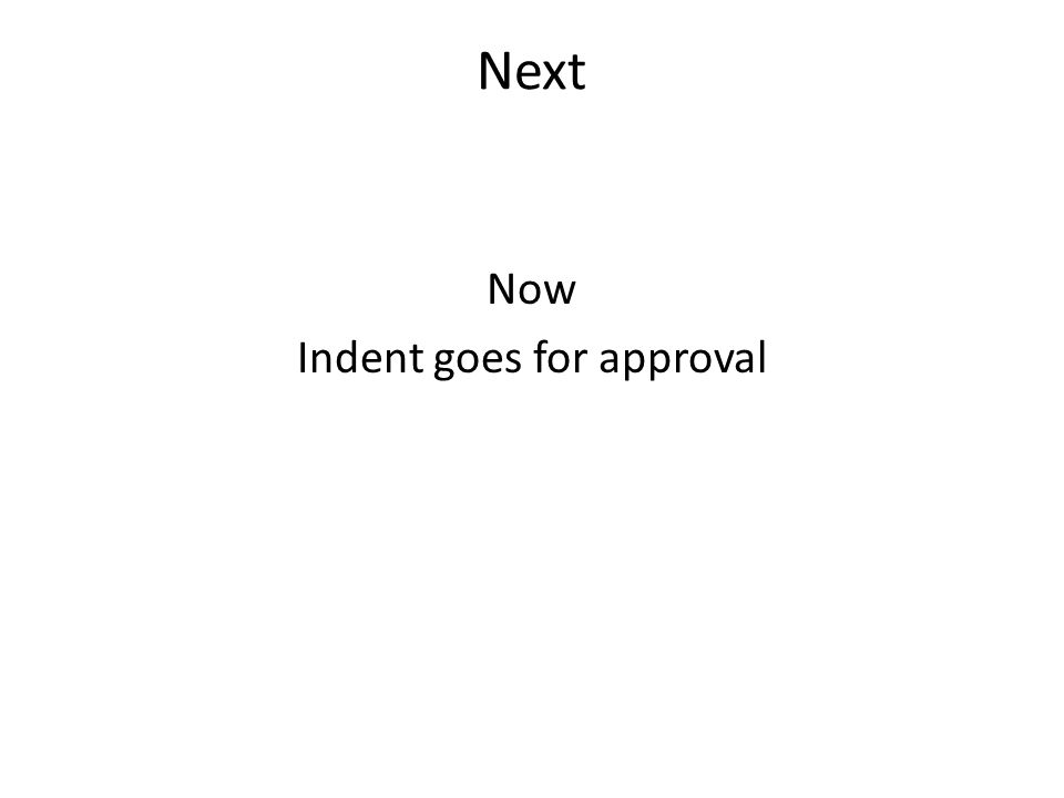Next Now Indent goes for approval