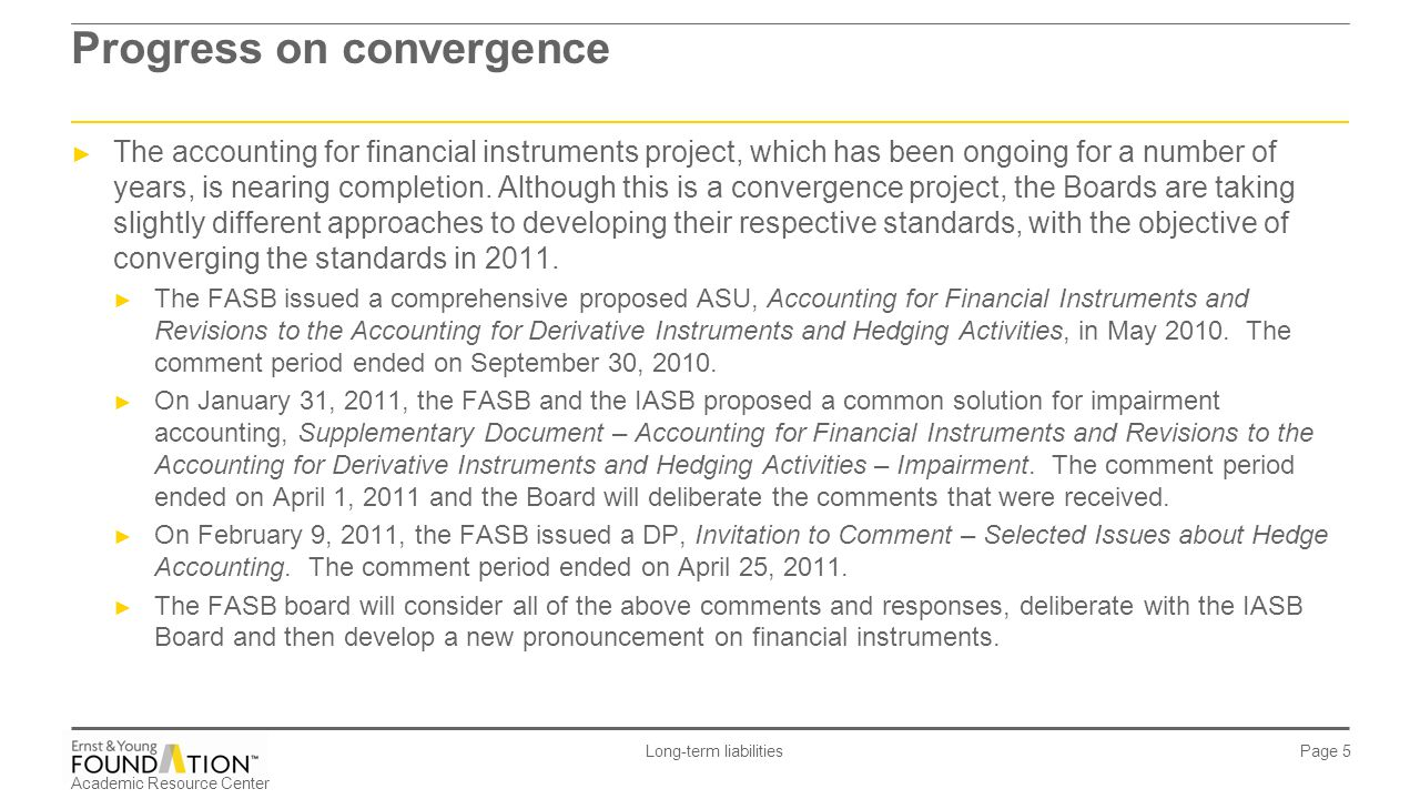 Academic Resource Center Long-term liabilities Page 46 IFRS 9, Financial Instruments ► In November 2009, the IASB issued the first chapters of IFRS 9, Financial Instruments, which dealt with the classification and measurement of financial assets.