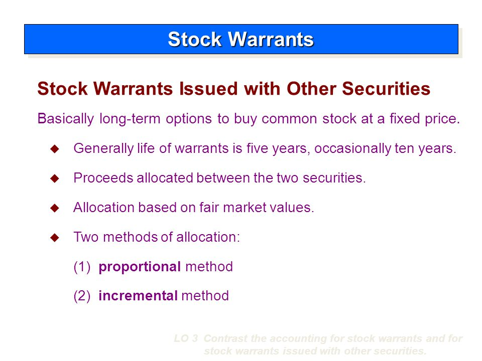 Stock Warrants Issued with Other Securities Stock Warrants Basically long-term options to buy common stock at a fixed price.  Generally life of warra