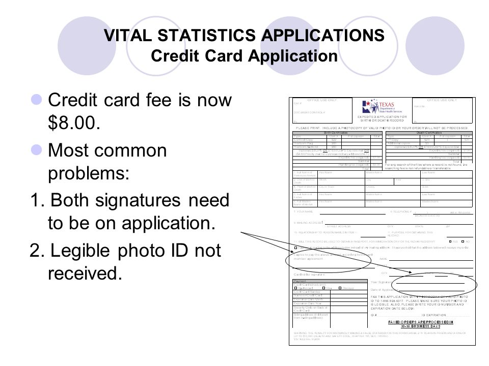 VITAL STATISTICS APPLICATIONS Credit Card Application Credit card fee is now $8.00. Most common problems: 1. Both signatures need to be on application