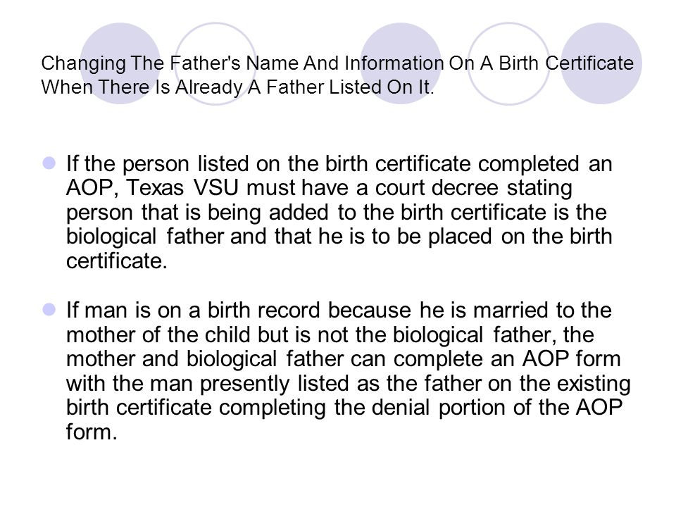 Changing The Father's Name And Information On A Birth Certificate When There Is Already A Father Listed On It. If the person listed on the birth certi