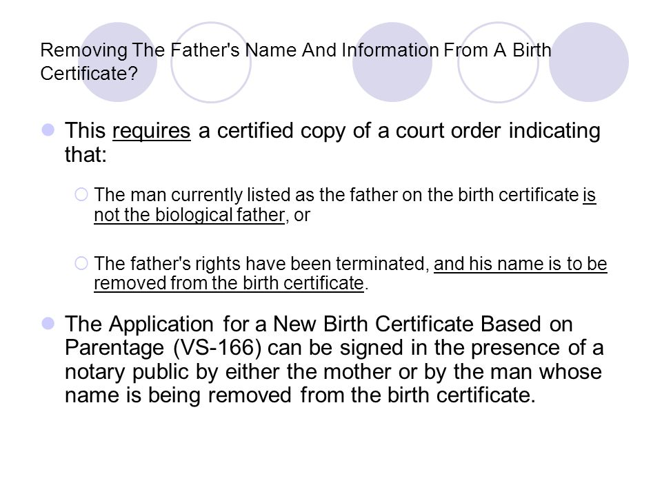 Removing The Father's Name And Information From A Birth Certificate? This requires a certified copy of a court order indicating that:  The man curren