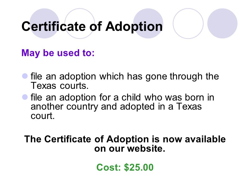 Certificate of Adoption May be used to: file an adoption which has gone through the Texas courts. file an adoption for a child who was born in another