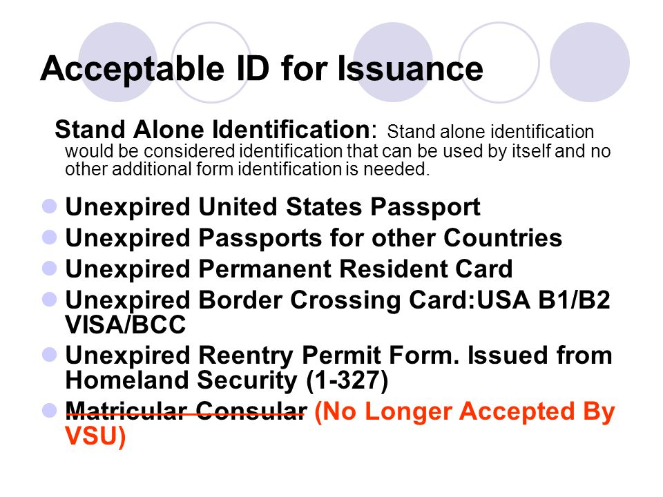 Acceptable ID for Issuance Stand Alone Identification: Stand alone identification would be considered identification that can be used by itself and no