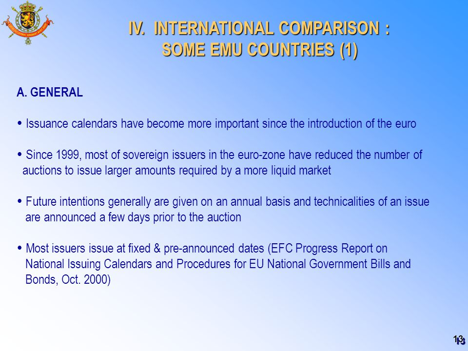 13 IV. INTERNATIONAL COMPARISON : IV. INTERNATIONAL COMPARISON : SOME EMU COUNTRIES (1) A. GENERAL  Issuance calendars have become more important sin