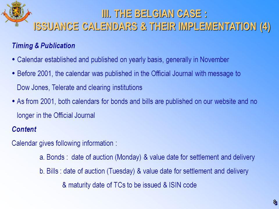 8 III. THE BELGIAN CASE : III. THE BELGIAN CASE : ISSUANCE CALENDARS & THEIR IMPLEMENTATION (4) Timing & Publication  Calendar established and publis