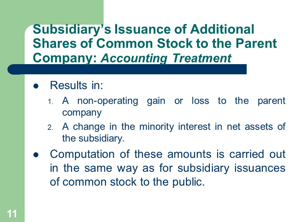 10 Subsidiary's Issuance of Additional Shares of Common Stock to the Parent Company The Subsidiary may issue additional common stock to the Parent Company directly.