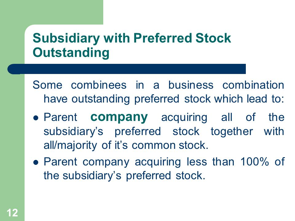 11 Subsidiary's Issuance of Additional Shares of Common Stock to the Parent Company: Accounting Treatment Results in: 1.