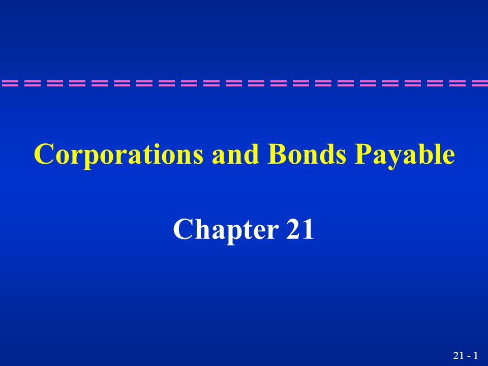 Corporations and Bonds Payable Chapter 21