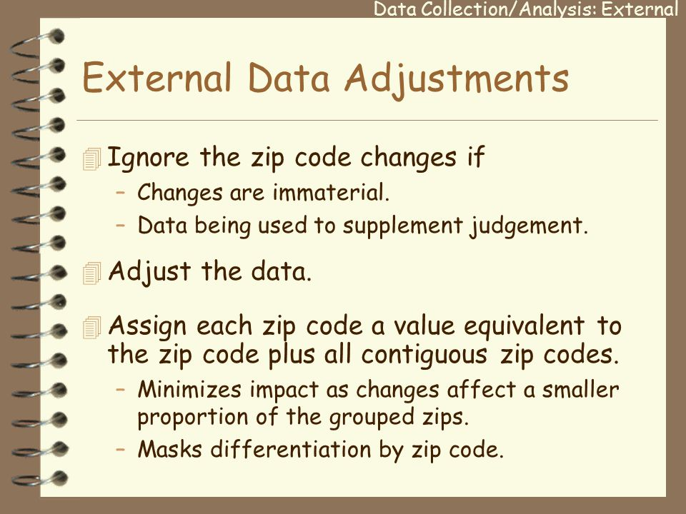 External Data Adjustments 4 Ignore the zip code changes if –Changes are immaterial.