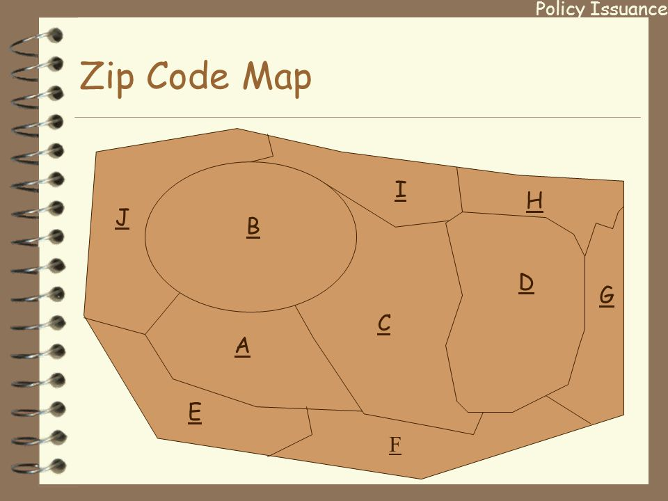 B A C D Zip Code Map F E J I H G Policy Issuance