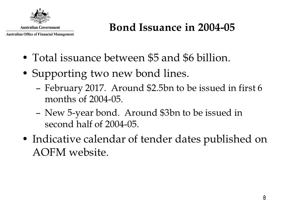 8 Bond Issuance in 2004-05 Total issuance between $5 and $6 billion.