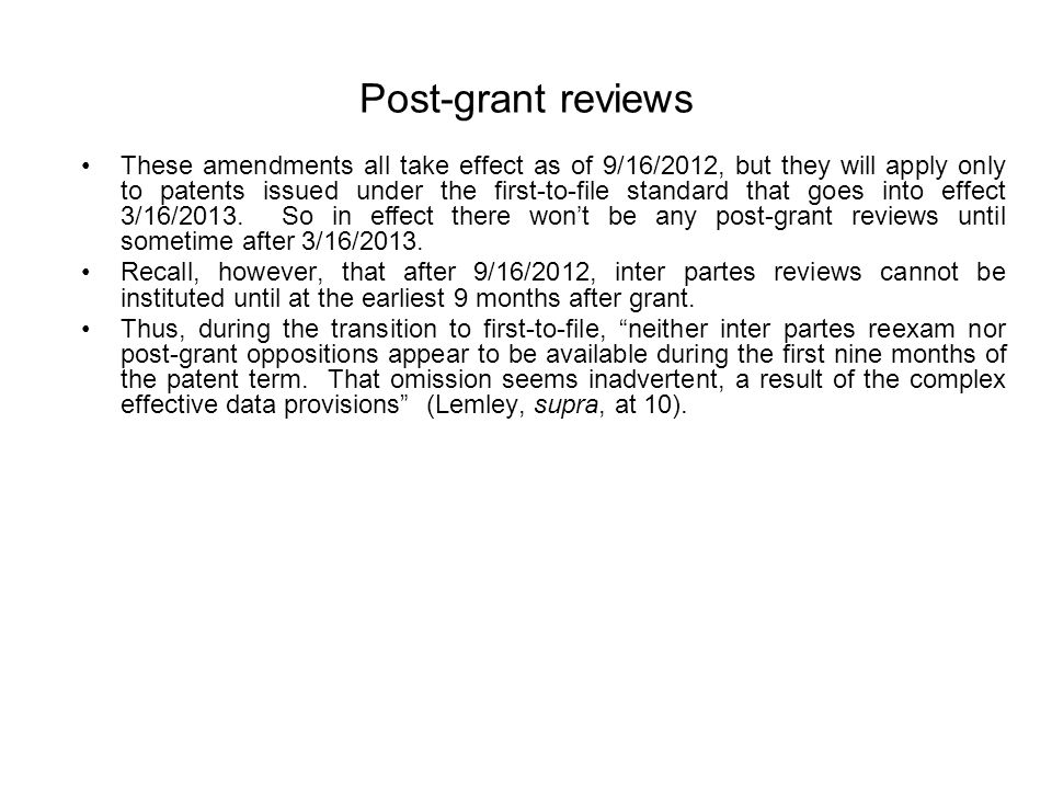 Post-grant reviews These amendments all take effect as of 9/16/2012, but they will apply only to patents issued under the first-to-file standard that goes into effect 3/16/2013.