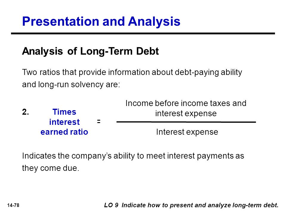 14-78 Two ratios that provide information about debt-paying ability and long-run solvency are: Income before income taxes and interest expense Interes