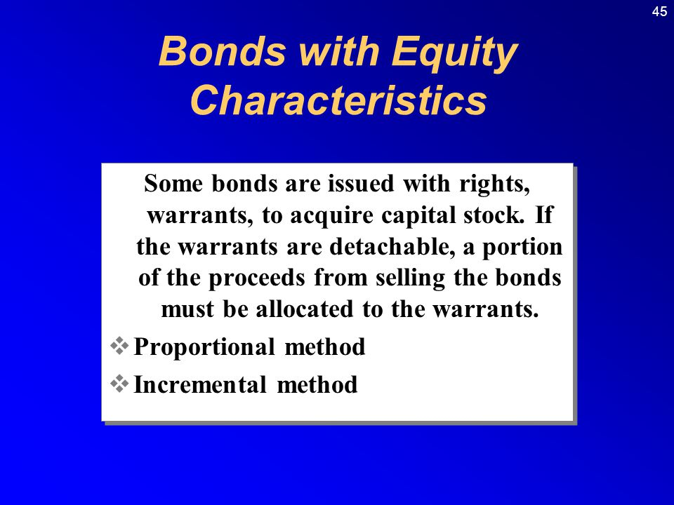 45 Some bonds are issued with rights, warrants, to acquire capital stock.