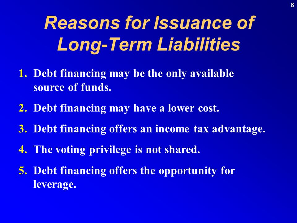 6 1.Debt financing may be the only available source of funds.