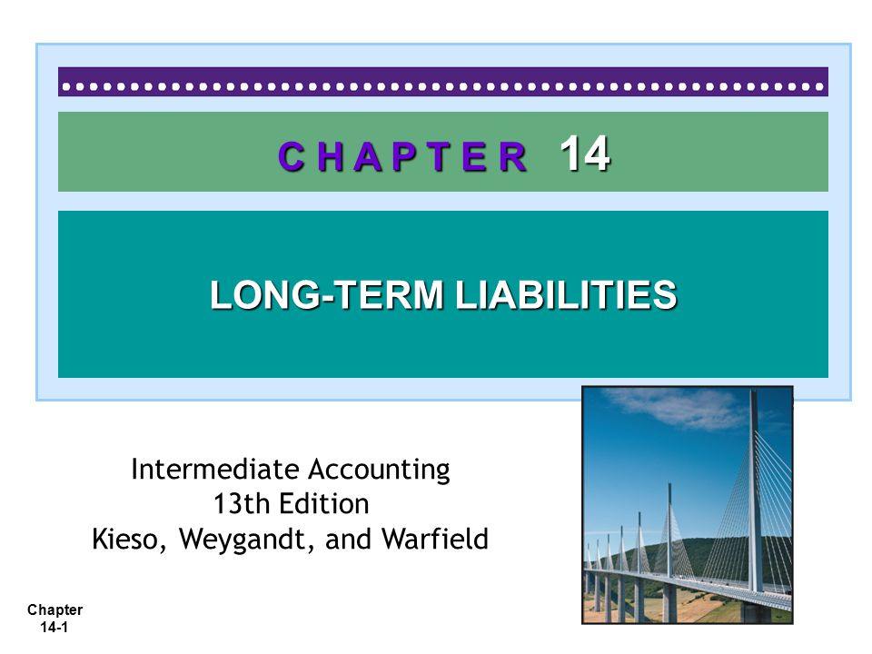 Chapter 14-1 C H A P T E R 14 LONG-TERM LIABILITIES Intermediate Accounting 13th Edition Kieso, Weygandt, and Warfield
