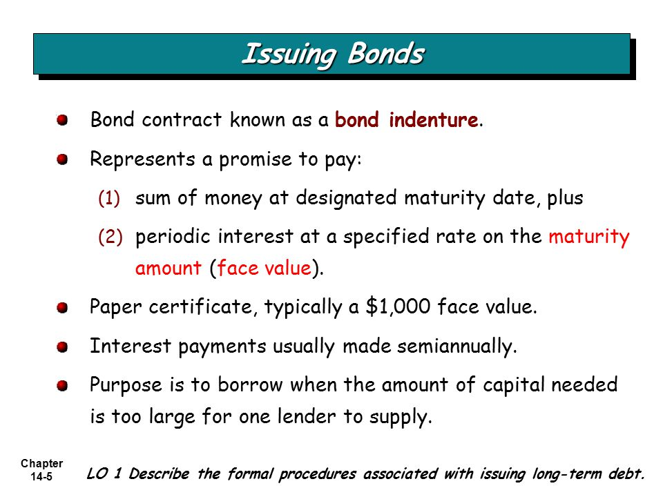 Chapter 14-5 Issuing Bonds LO 1 Describe the formal procedures associated with issuing long-term debt.