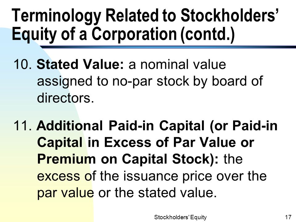 Terminology Related to Stockholders' Equity of a Corporation (contd.)  Examples of companies with no-par- value stock: Nike, Procter & Gamble and North American Van Lines (source: Financial Accounting by Weygadt, etc.).
