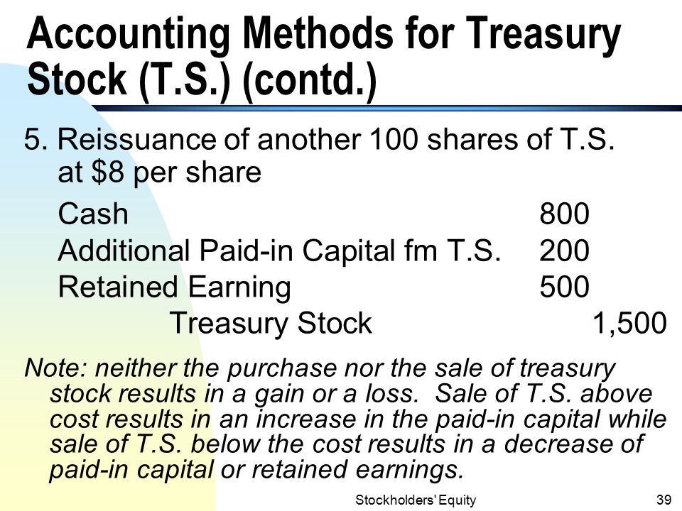Stockholders Equity38 Accounting Methods for Treasury Stock (T.S.) (contd.) 4.