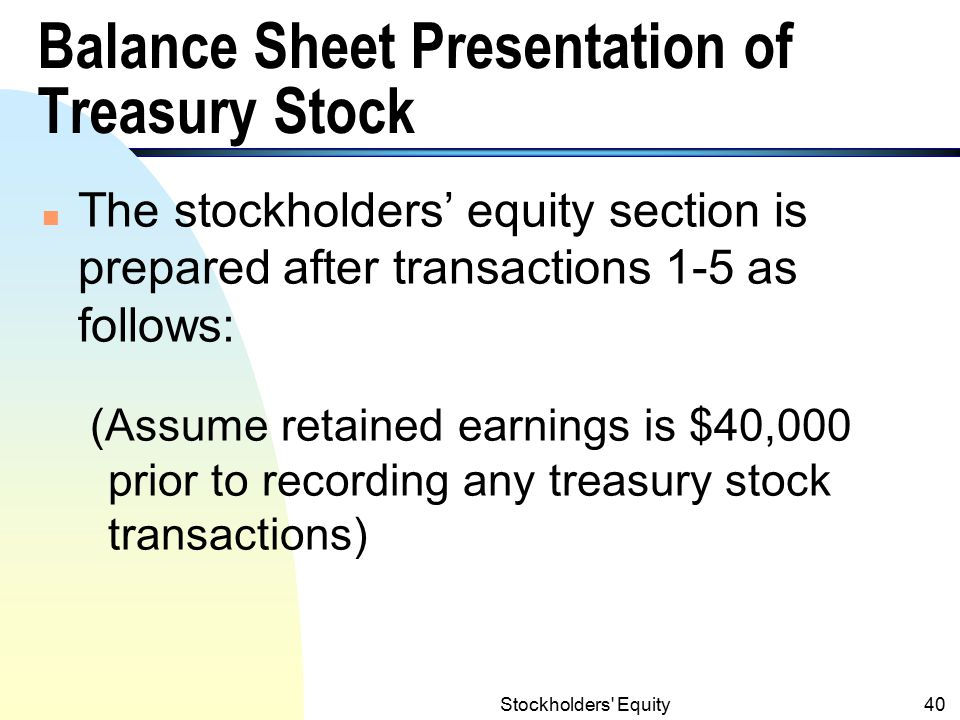 Stockholders Equity39 Accounting Methods for Treasury Stock (T.S.) (contd.) 5.