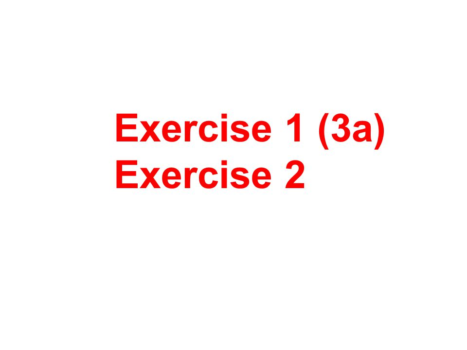 Exercise 1 (3a) Exercise 2