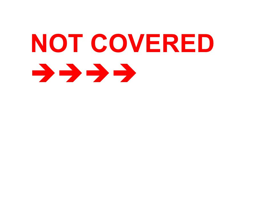 NOT COVERED 