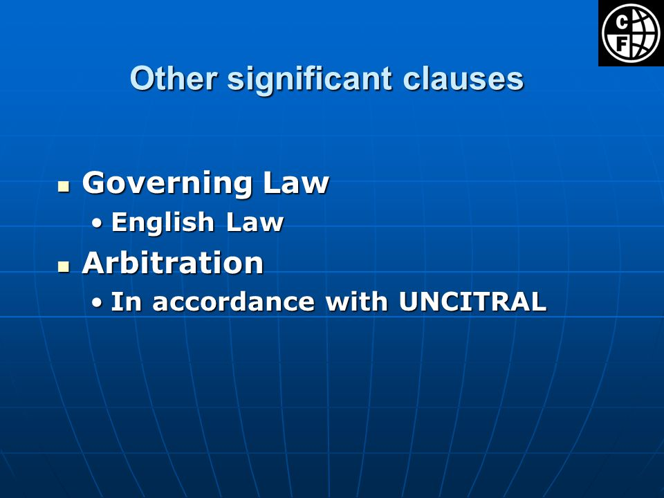 Other significant clauses Governing Law Governing Law English LawEnglish Law Arbitration Arbitration In accordance with UNCITRALIn accordance with UNC