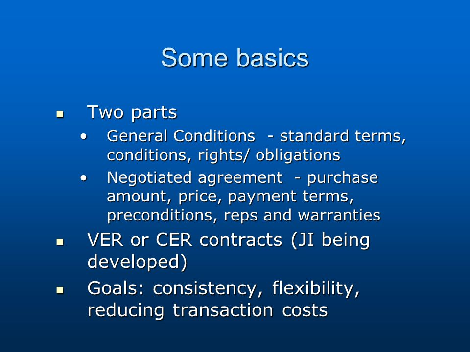 Some basics Two parts Two parts General Conditions - standard terms, conditions, rights/ obligationsGeneral Conditions - standard terms, conditions, r