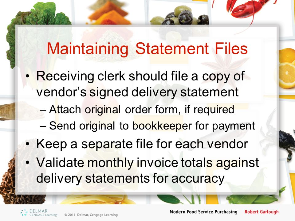 Maintaining Statement Files Receiving clerk should file a copy of vendor's signed delivery statement –Attach original order form, if required –Send or