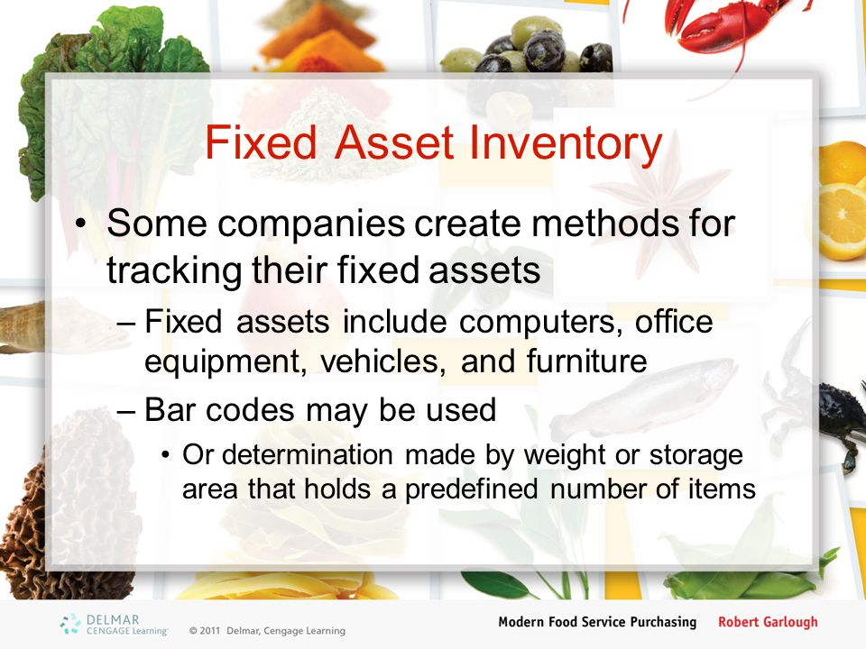 Fixed Asset Inventory Some companies create methods for tracking their fixed assets –Fixed assets include computers, office equipment, vehicles, and f