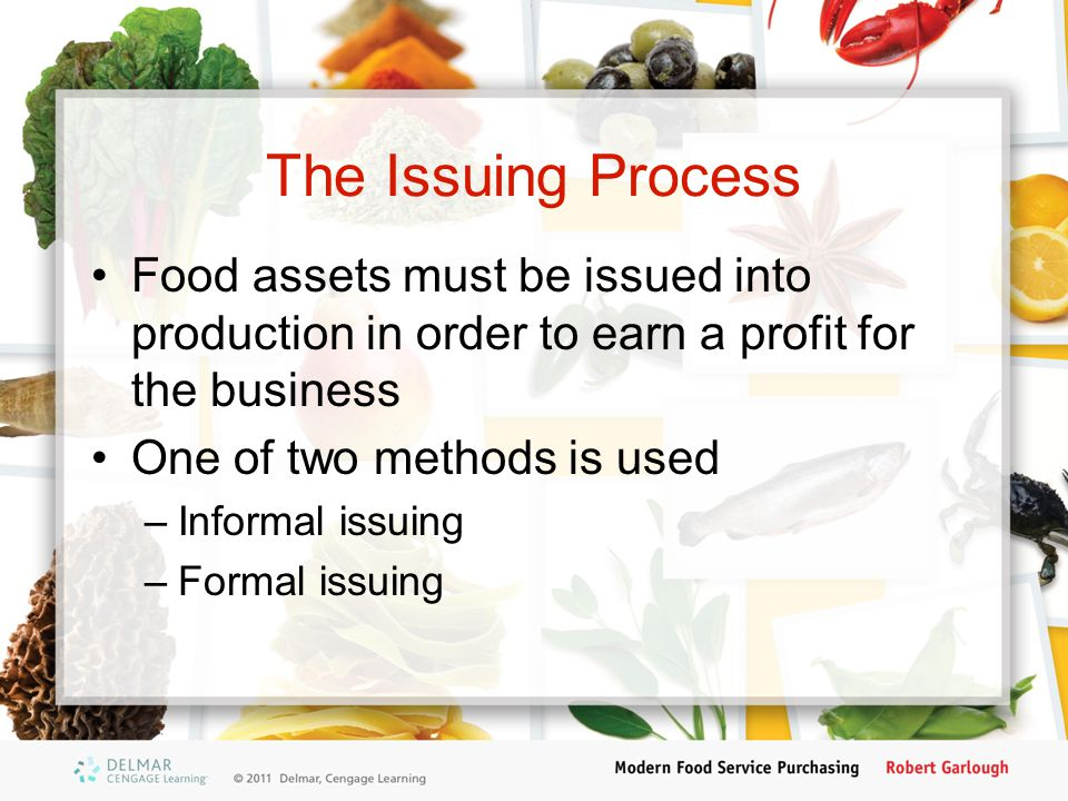 The Issuing Process Food assets must be issued into production in order to earn a profit for the business One of two methods is used –Informal issuing