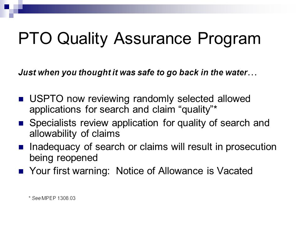PTO Quality Assurance Program Just when you thought it was safe to go back in the water … USPTO now reviewing randomly selected allowed applications f
