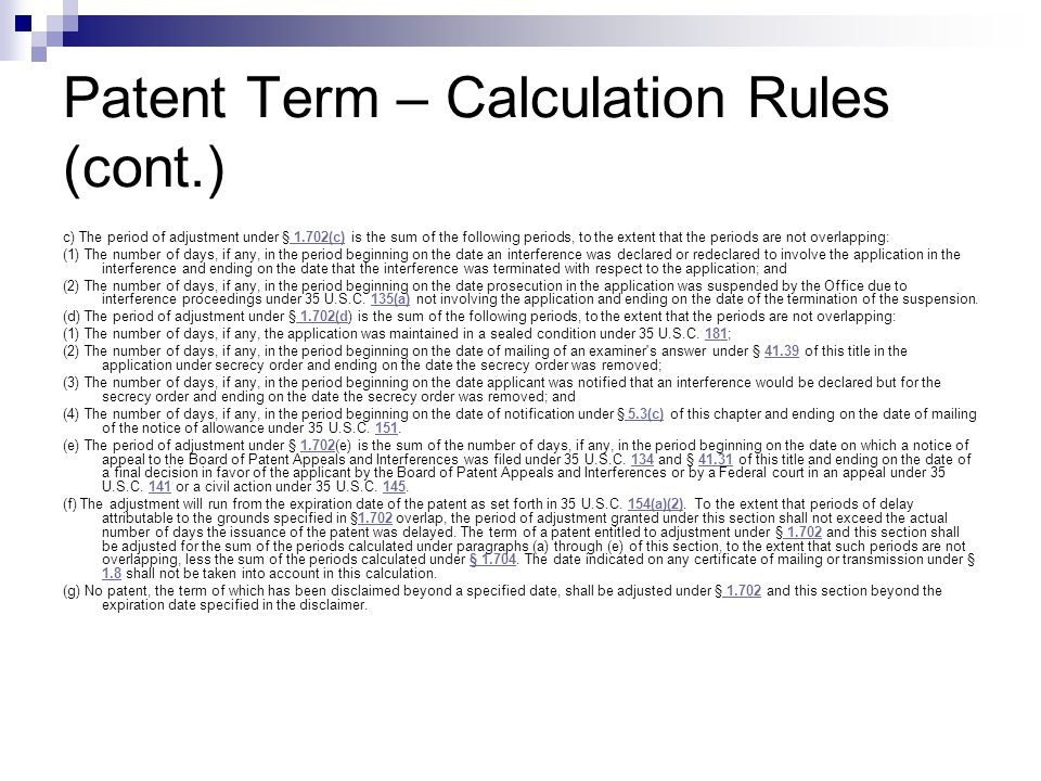 Patent Term – Calculation Rules (cont.) c) The period of adjustment under § 1.702(c) is the sum of the following periods, to the extent that the perio