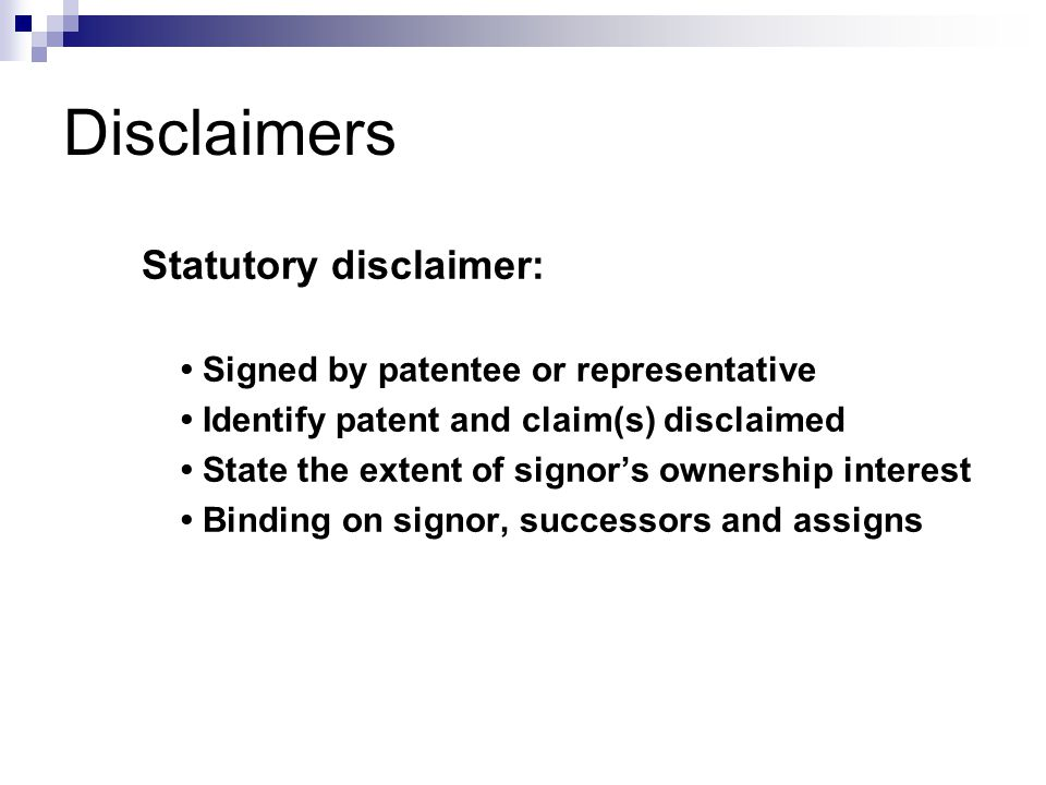 Statutory disclaimer: Signed by patentee or representative Identify patent and claim(s) disclaimed State the extent of signor's ownership interest Binding on signor, successors and assigns Disclaimers