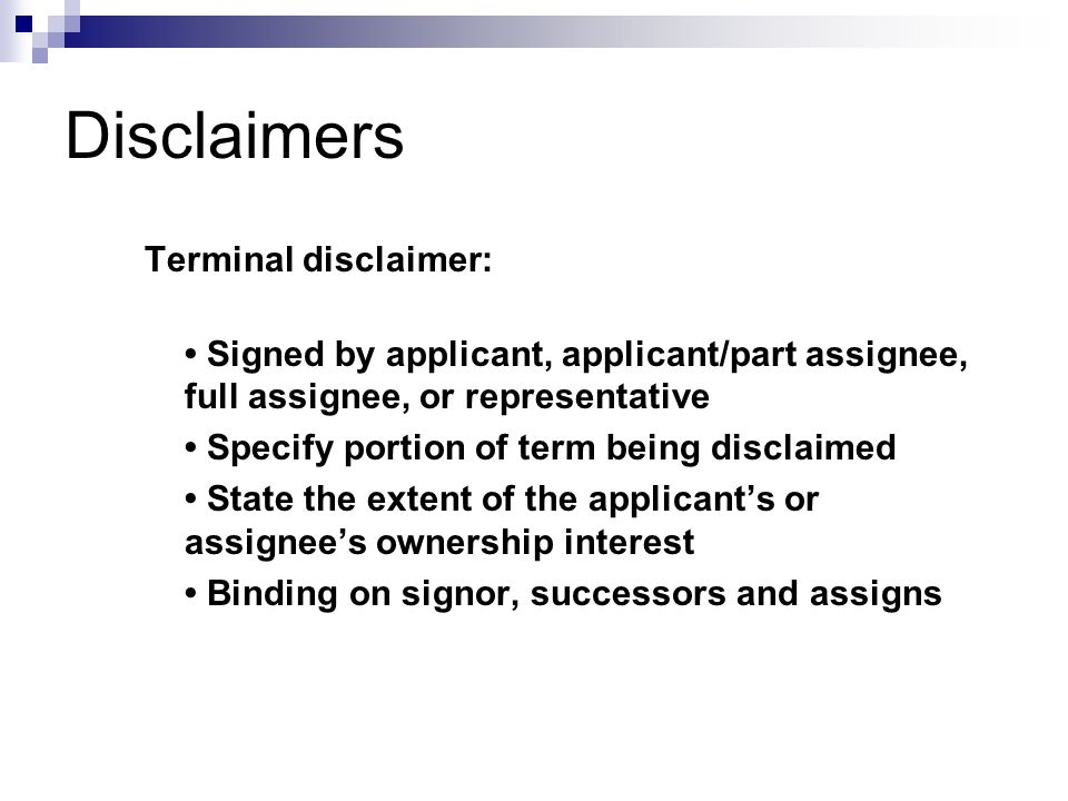 Terminal disclaimer: Signed by applicant, applicant/part assignee, full assignee, or representative Specify portion of term being disclaimed State the