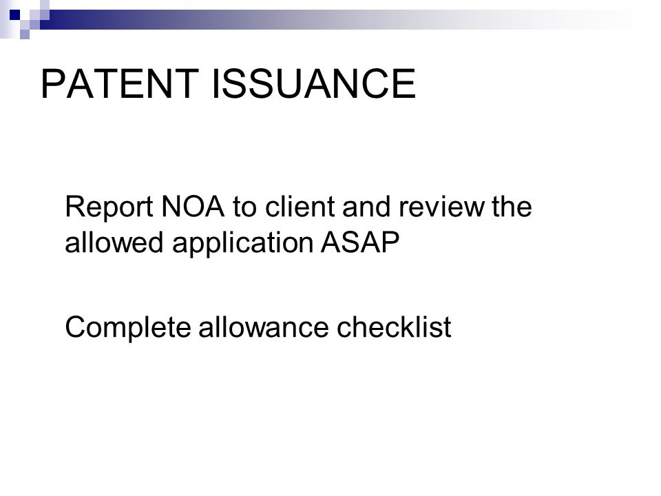 Checklist involves confirming: NOA Claim of priority Assignment Small entity status Continuation application Drawings Duty to disclose prior art, etc.
