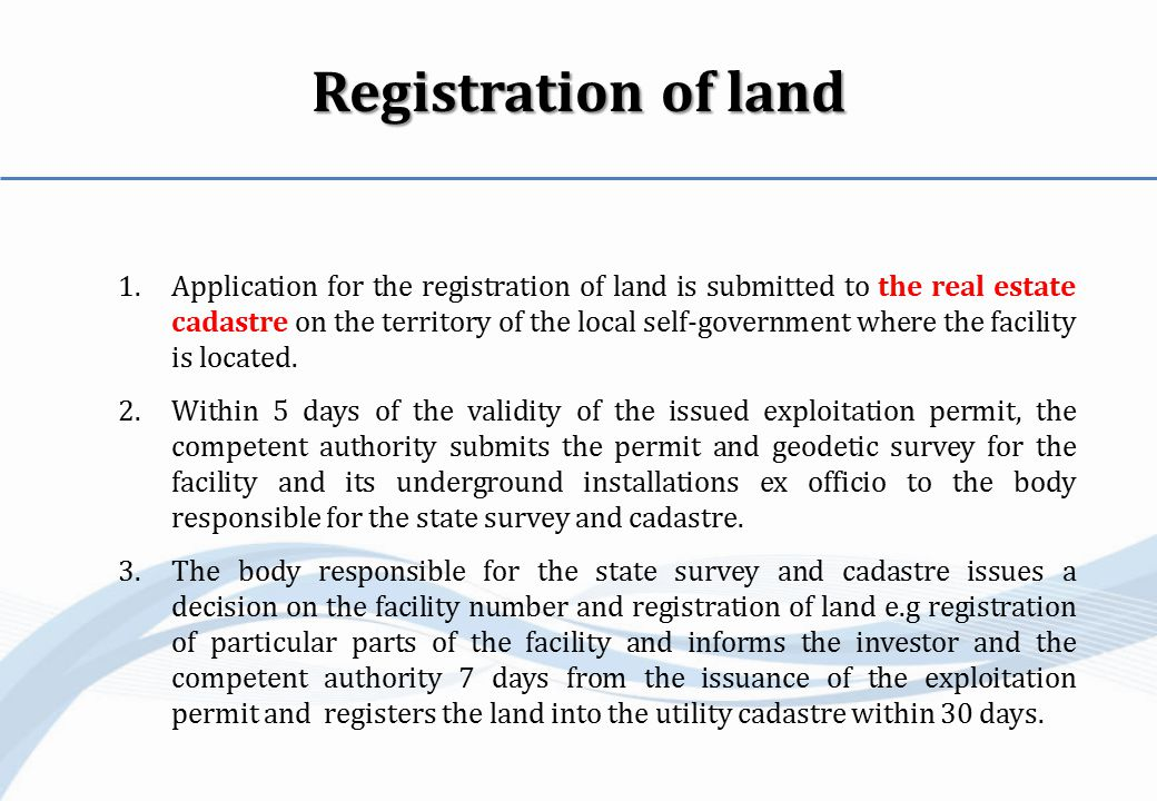 Registration of land 1.Application for the registration of land is submitted to the real estate cadastre on the territory of the local self-government where the facility is located.