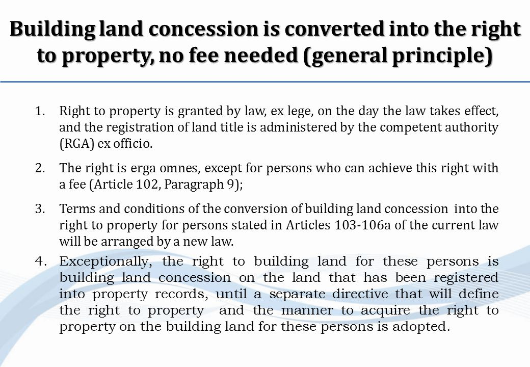 1.Right to property is granted by law, ex lege, on the day the law takes effect, and the registration of land title is administered by the competent authority (RGA) ex officio.