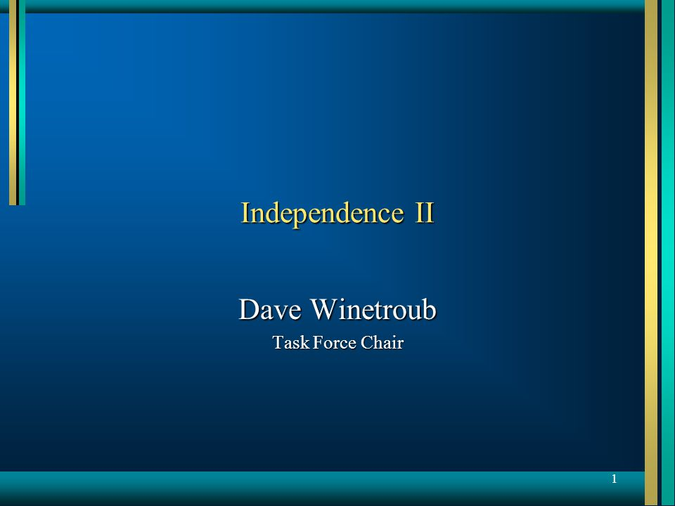 1 Independence II Dave Winetroub Task Force Chair