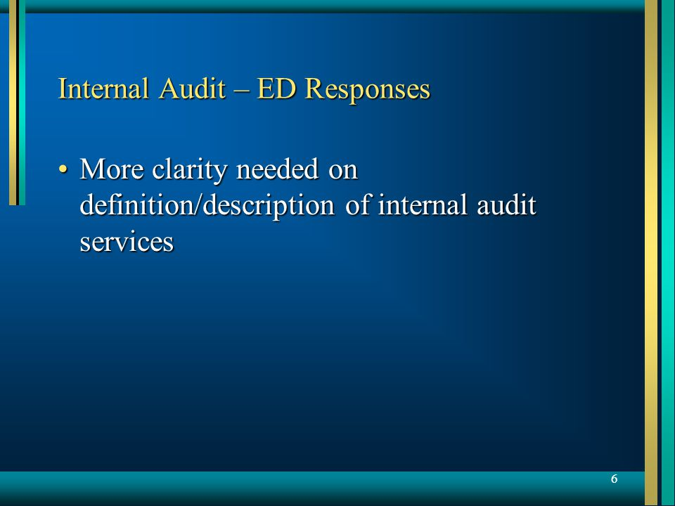 7 Internal Audit – TF Proposals New paragraph describing internal audit activities – consistent with ISA 610 Auditor's Consideration of the Internal Audit FunctionNew paragraph describing internal audit activities – consistent with ISA 610 Auditor's Consideration of the Internal Audit Function More guidance on types of internal audit services that involve assuming a management responsibilityMore guidance on types of internal audit services that involve assuming a management responsibility