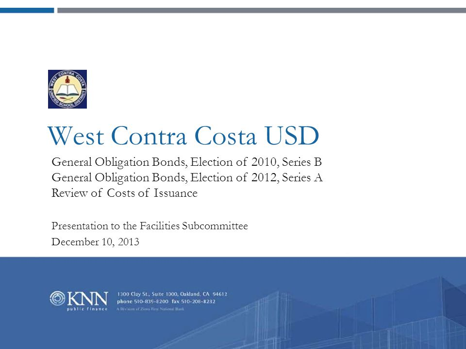 West Contra Costa USD General Obligation Bonds, Election of 2010, Series B General Obligation Bonds, Election of 2012, Series A Review of Costs of Issuance Presentation to the Facilities Subcommittee December 10, 2013