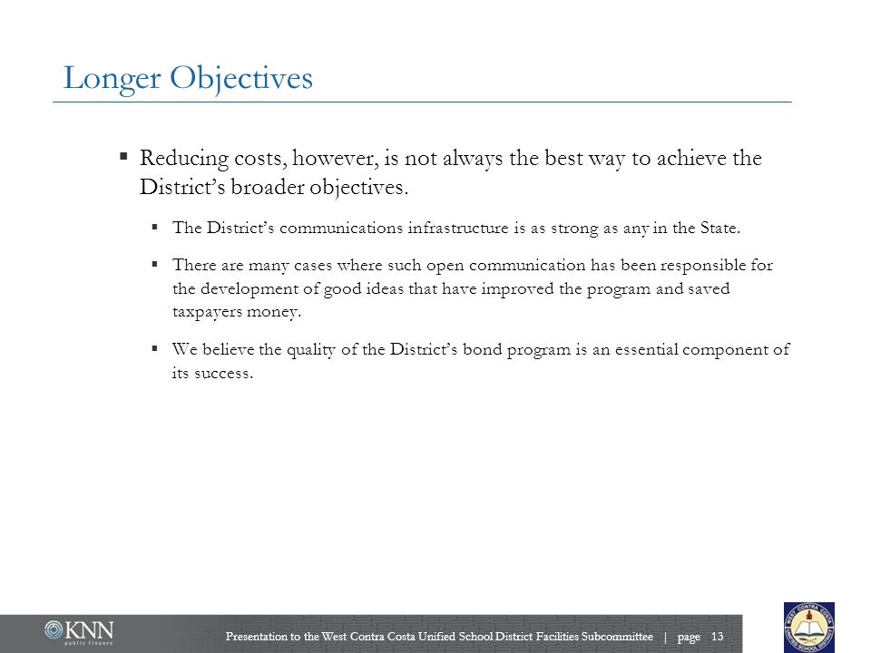 Longer Objectives  Reducing costs, however, is not always the best way to achieve the District's broader objectives.