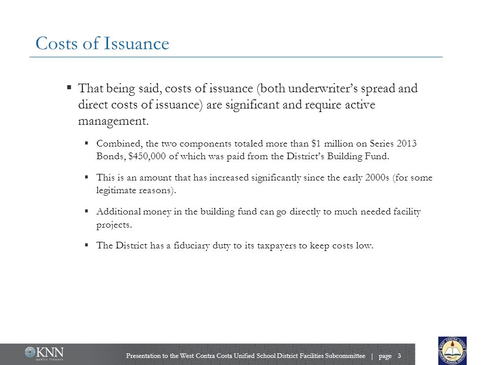 Costs of Issuance  That being said, costs of issuance (both underwriter's spread and direct costs of issuance) are significant and require active management.