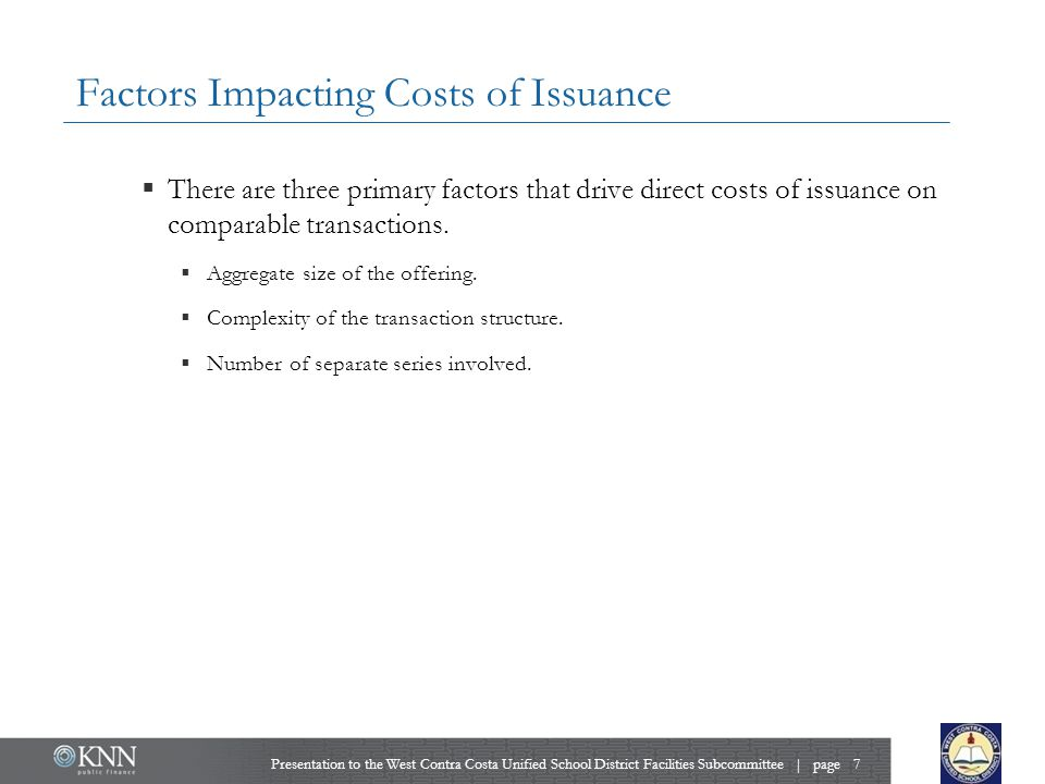 Factors Impacting Costs of Issuance  There are three primary factors that drive direct costs of issuance on comparable transactions.